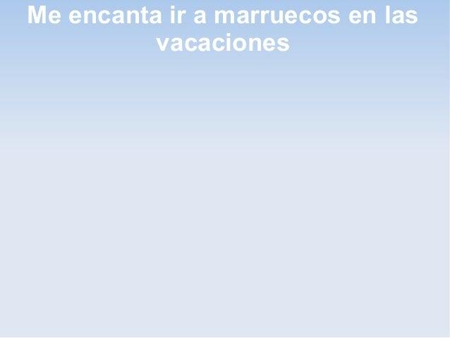 Me encanta ir a marruecos en las vacaciones