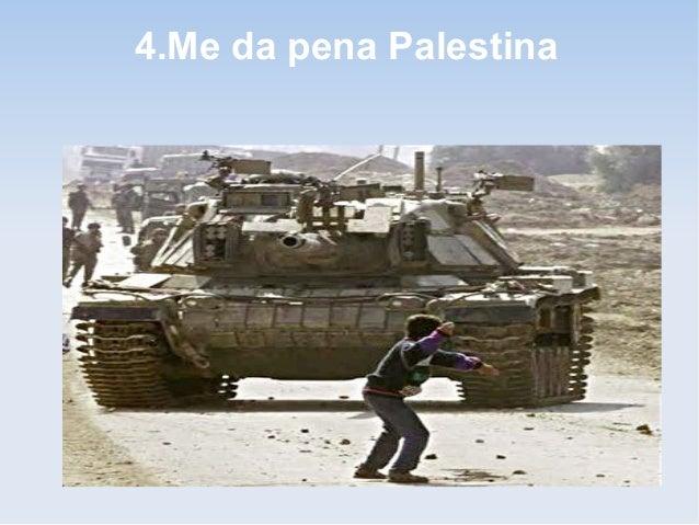 4.Me da pena Palestina