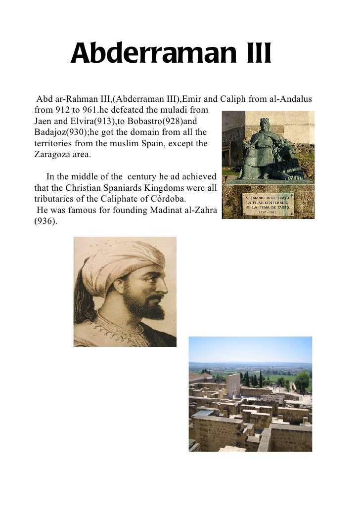 Abderraman III Abd ar-Rahman III,(Abderraman III),Emir and Caliph from al-Andalusfrom 912 to 961.he defeated the muladi fr...
