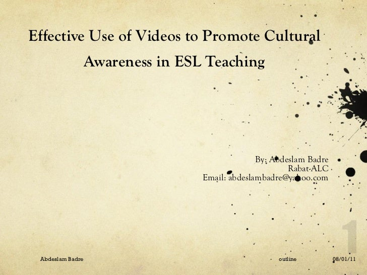 Effective Use of Videos to Promote Cultural Awareness in ESL Teaching <ul><li>By: Abdeslam Badre </li></ul><ul><li>Rabat-A...