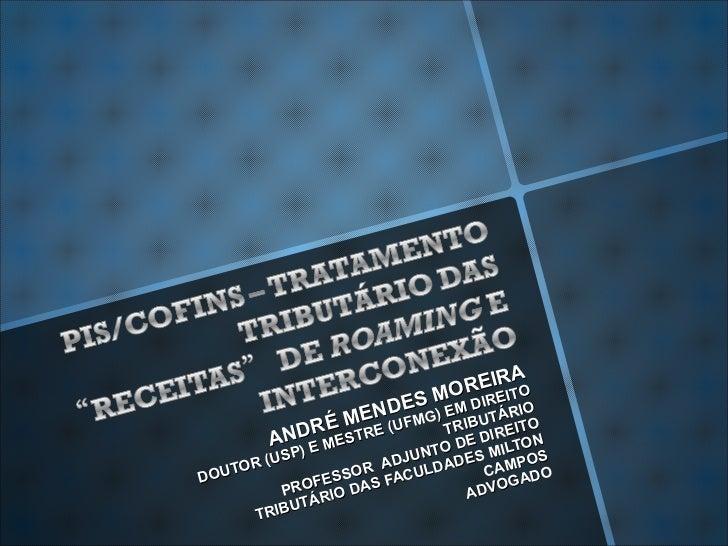 ANDRÉ MENDES MOREIRA DOUTOR (USP) E MESTRE (UFMG) EM DIREITO TRIBUTÁRIO PROFESSOR  ADJUNTO DE DIREITO TRIBUTÁRIO DAS FACUL...