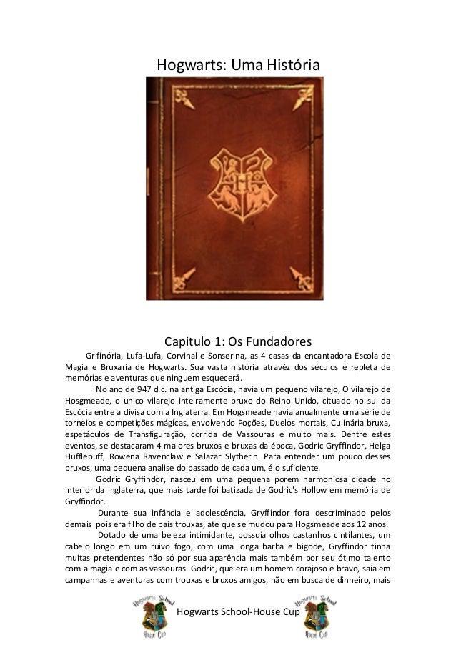 Hogwarts School-House Cup Hogwarts: Uma História Capitulo 1: Os Fundadores Grifinória, Lufa-Lufa, Corvinal e Sonserina, as...