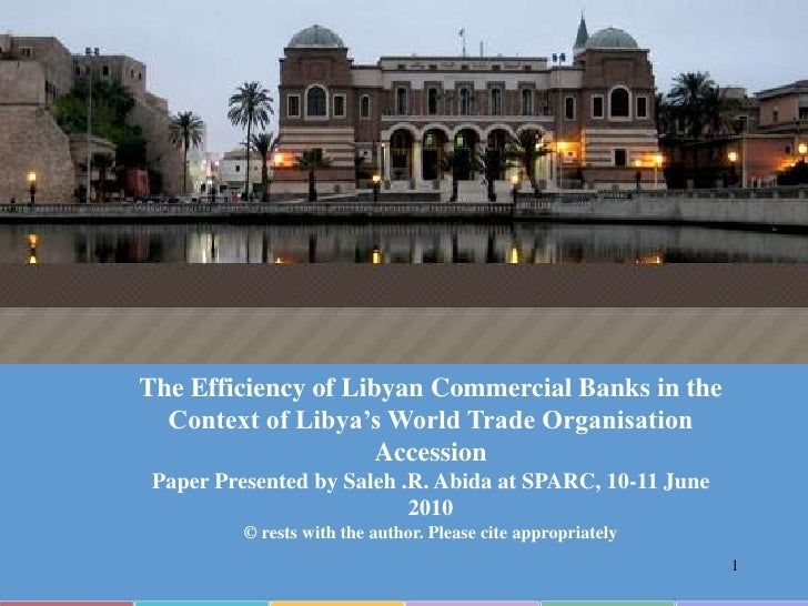 The Efficiency of Libyan Commercial Banks in the Context of Libya's World Trade Organisation Accession<br />Paper Presente...