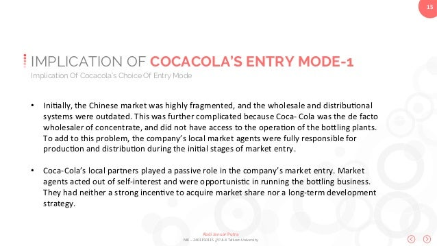 coca cola market entry mode Market entry modes choice framework as guiding tools in analyzing the research findings, while the second parts deal with review of previous research 22 theoretical framework there has been much research on internationalization process of a firm from the.