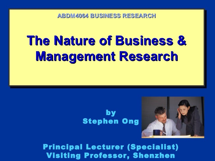 ABDM4064 BUSINESS RESEARCHThe Nature of Business &The Nature of Business & Management Research Management Research        ...
