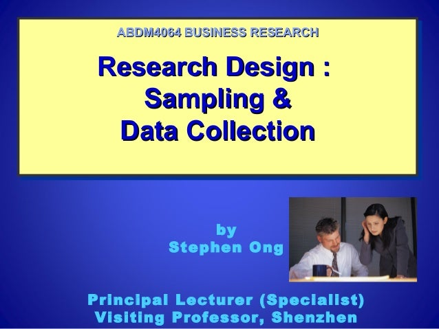 Research Design :Research Design :Sampling &Sampling &Data CollectionData CollectionResearch Design :Research Design :Samp...