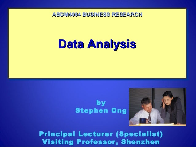 Data AnalysisData AnalysisData AnalysisData Analysis ABDM4064 BUSINESS RESEARCHABDM4064 BUSINESS RESEARCH by Stephen Ong P...