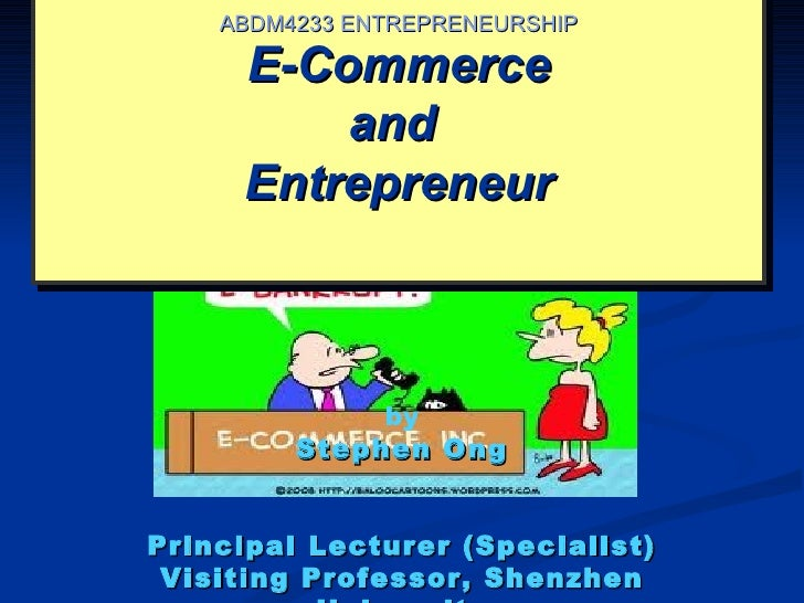 ABDM4233 ENTREPRENEURSHIP     E-Commerce         and     Entrepreneur              by         Stephen OngPrincipal Lecture...