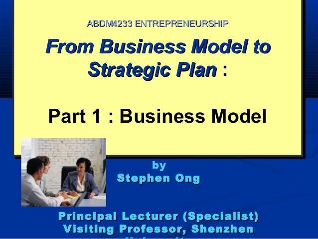 From Business Model toFrom Business Model toStrategic PlanStrategic Plan :Part 1 : Business ModelFrom Business Model toFro...