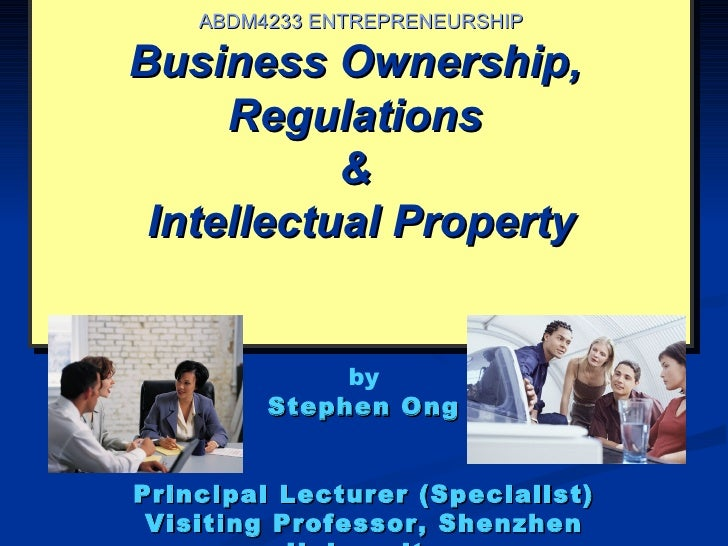 ABDM4233 ENTREPRENEURSHIPBusiness Ownership,     Regulations           & Intellectual Property              by         Ste...