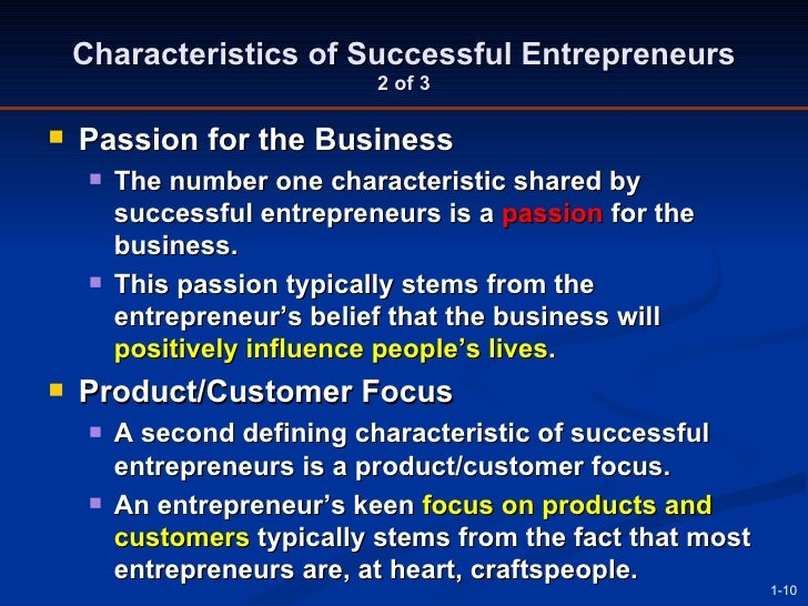 why is a product customer focus an important characteristic for successful entrepreneurs • product/customer focus – a second defining characteristic of successful entrepreneurs is a product/customer focus – an entrepreneur's keen focus on products and customers typically stems from the fact that most entrepreneurs are, at heart, craftspeople.