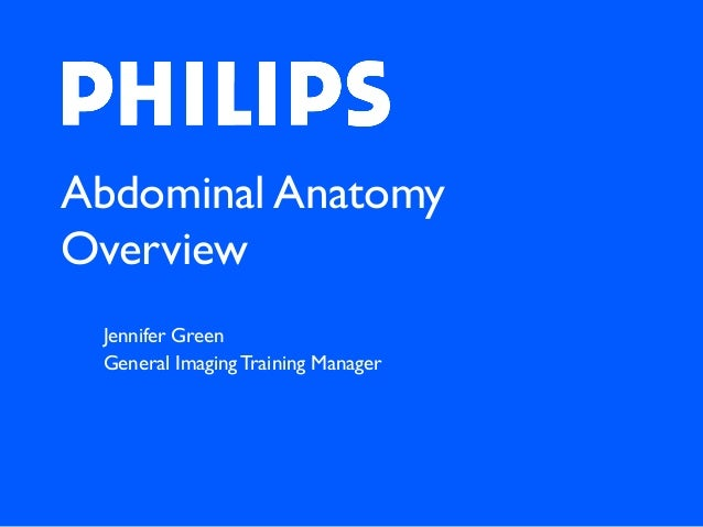 Abdominal Anatomy Overview Jennifer Green General Imaging Training Manager