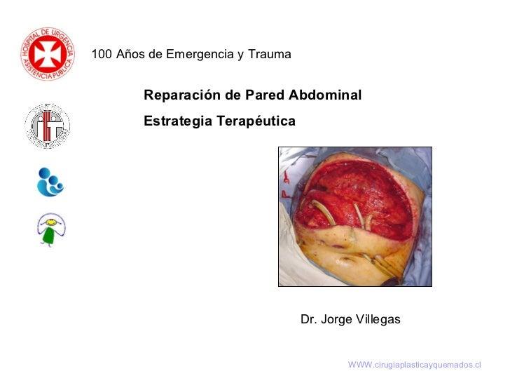 Reparación de Pared Abdominal Estrategia Terapéutica 100 Años de Emergencia y Trauma Dr. Jorge Villegas WWW.cirugiaplastic...