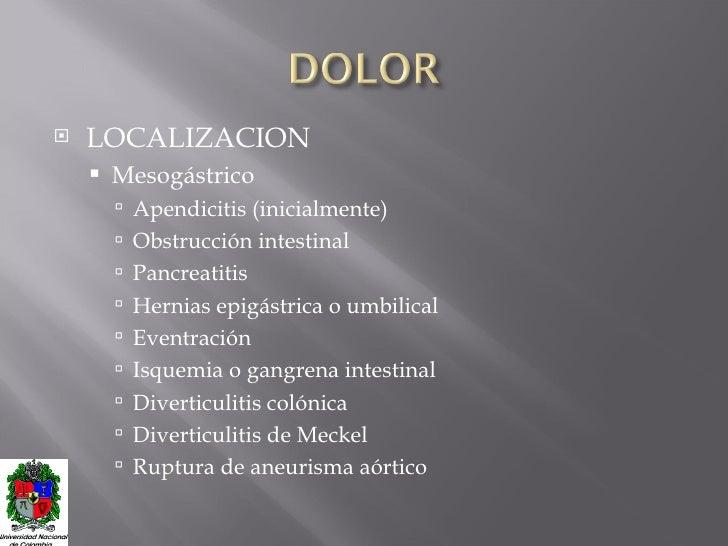 <ul><li>LOCALIZACION </li></ul><ul><ul><li>Mesogástrico </li></ul></ul><ul><ul><ul><li>Apendicitis (inicialmente) </li></u...