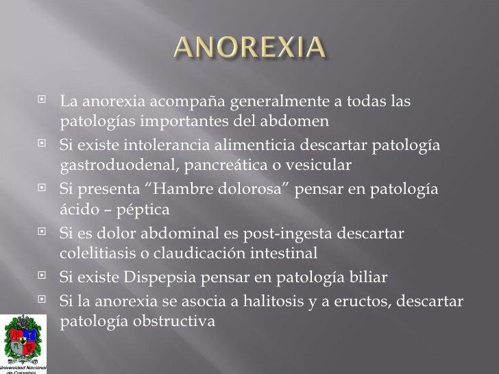 <ul><li>La anorexia acompaña generalmente a todas las patologías importantes del abdomen </li></ul><ul><li>Si existe intol...