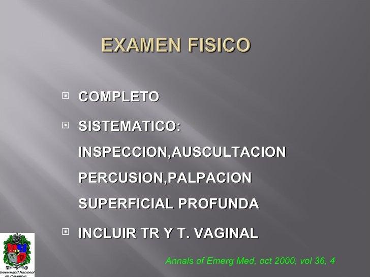 <ul><li>COMPLETO </li></ul><ul><li>SISTEMATICO: INSPECCION,AUSCULTACION  PERCUSION,PALPACION SUPERFICIAL PROFUNDA  </li></...