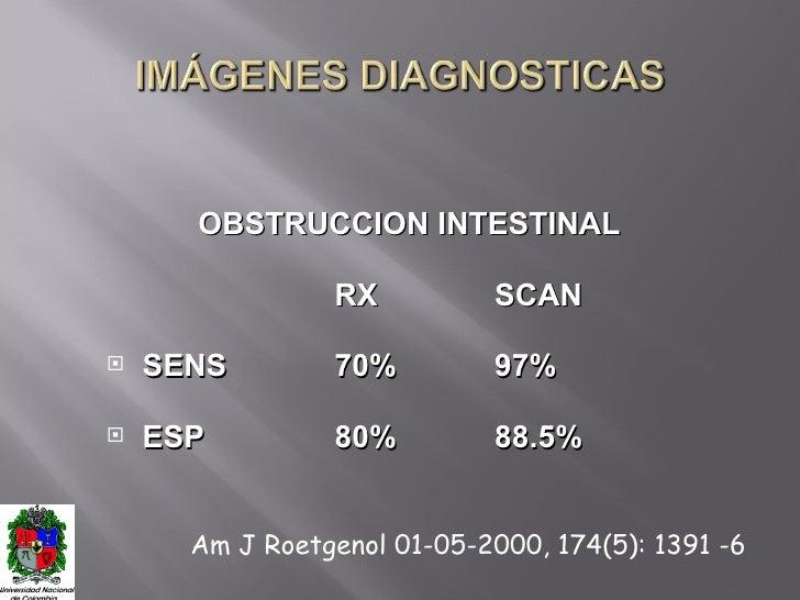 <ul><li>OBSTRUCCION INTESTINAL </li></ul><ul><li>RX SCAN  </li></ul><ul><li>SENS 70% 97% </li></ul><ul><li>ESP 80% 88.5% <...