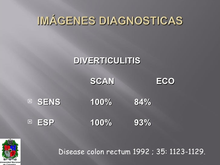 <ul><li>DIVERTICULITIS </li></ul><ul><li>SCAN ECO </li></ul><ul><li>SENS 100% 84% </li></ul><ul><li>ESP 100% 93% </li></ul...