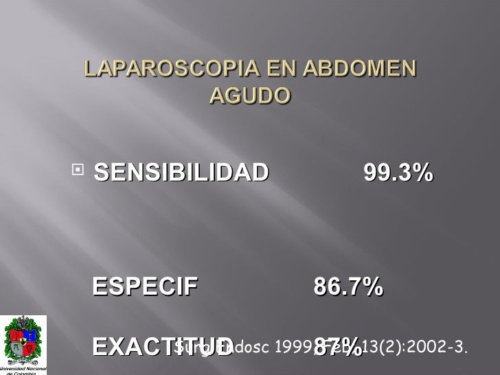 <ul><li>SENSIBILIDAD 99.3%  </li></ul><ul><li>ESPECIF 86.7% </li></ul><ul><li>EXACTITUD 87% </li></ul>Surg Endosc 1999, Fe...