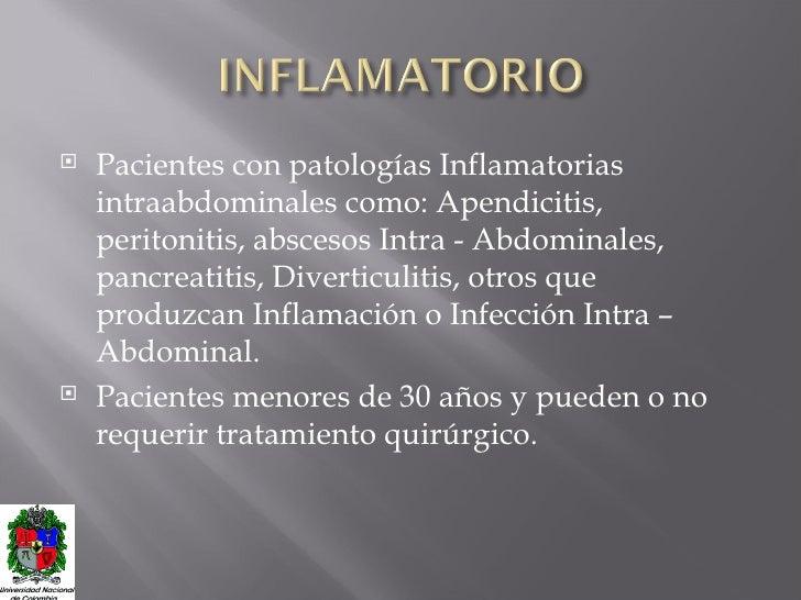 <ul><li>Pacientes con patologías Inflamatorias intraabdominales como: Apendicitis, peritonitis, abscesos Intra - Abdominal...
