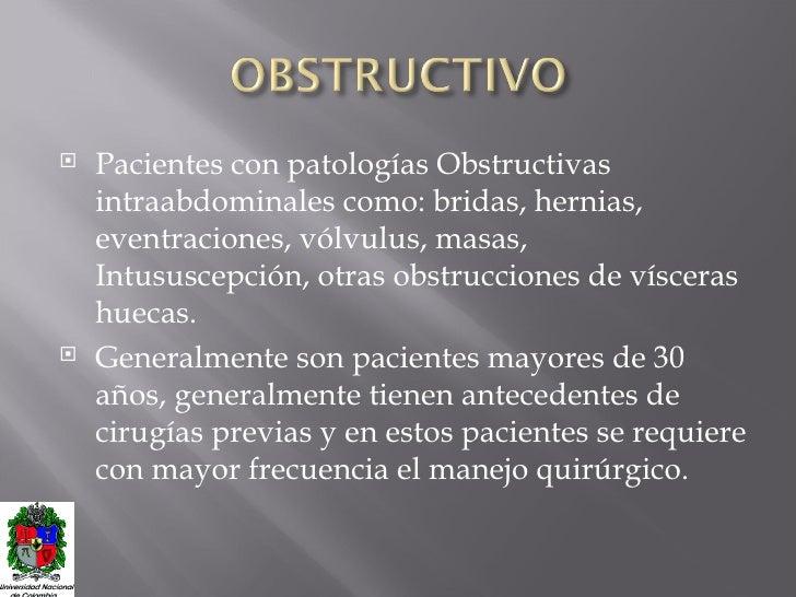 <ul><li>Pacientes con patologías Obstructivas intraabdominales como: bridas, hernias, eventraciones, vólvulus, masas, Intu...