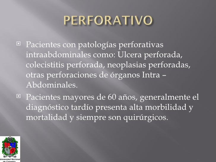 <ul><li>Pacientes con patologías perforativas intraabdominales  como: Ulcera perforada, colecistitis perforada, neoplasias...
