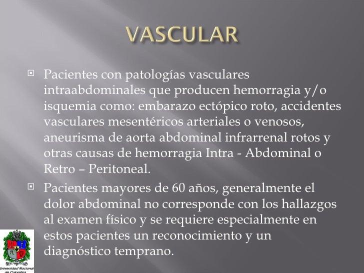 <ul><li>Pacientes con patologías vasculares intraabdominales que producen hemorragia y/o isquemia como: embarazo ectópico ...