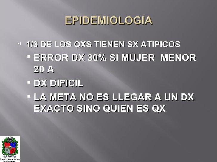 <ul><li>1/3 DE LOS QXS TIENEN SX ATIPICOS </li></ul><ul><ul><li>ERROR DX 30% SI MUJER  MENOR 20 A </li></ul></ul><ul><ul><...