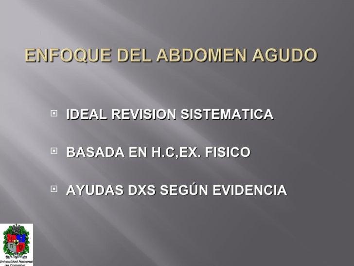 <ul><li>IDEAL REVISION SISTEMATICA </li></ul><ul><li>BASADA EN H.C,EX. FISICO </li></ul><ul><li>AYUDAS DXS SEGÚN EVIDENCIA...
