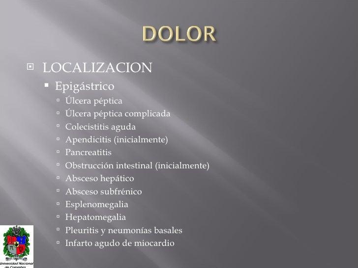 <ul><li>LOCALIZACION </li></ul><ul><ul><li>Epigástrico </li></ul></ul><ul><ul><ul><li>Úlcera péptica </li></ul></ul></ul><...