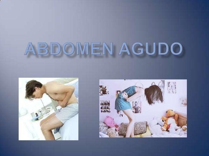 El Abdomen Agudo es un síndrome caracterizadopor dolor abdominal intenso, generalmenteasociado a manifestaciones de compro...