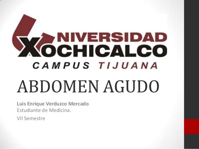ABDOMEN AGUDOLuis Enrique Verduzco MercadoEstudiante de Medicina.VII Semestre