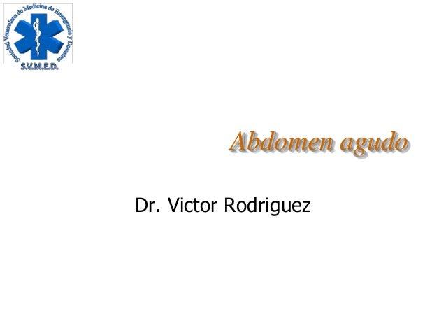 Abdomen agudoDr. Victor Rodriguez