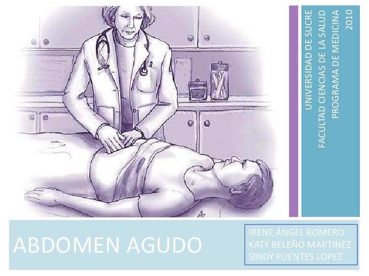 UNIVERSIDAD DE SUCRE<br />FACULTAD CIENCIAS DE LA SALUD<br />PROGRAMA DE MEDICINA<br />2010<br />ABDOMEN AGUDO<br />IRENE ...