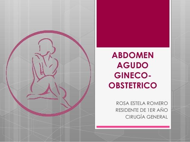 ABDOMEN AGUDO GINECO-OBSTETRICO ROSA ESTELA ROMERO RESIDENTE DE 1ER AÑO     CIRUGÍA GENERAL