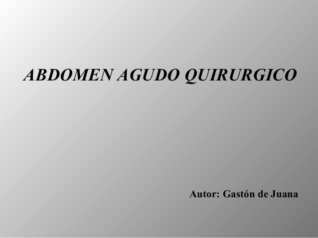 ABDOMEN AGUDO QUIRURGICO              Autor: Gastón de Juana