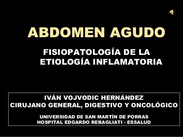 ABDOMEN AGUDO        FISIOPATOLOGÍA DE LA       ETIOLOGÍA INFLAMATORIA        IVÁN VOJVODIC HERNÁNDEZCIRUJANO GENERAL, DIG...
