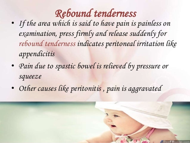rebound tenderness in diagnosis of appendicitis in children Acute appendicitis is inflammation of the appendix  if perforation has already occurred the child will present with:  trying to detect peritoneal irritation by rebound tenderness may put the child in a lot of pain and the child.