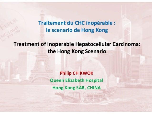 Traitement  du  CHC  inopérable  :     le  scenario  de  Hong  Kong        Treatment  of  In...