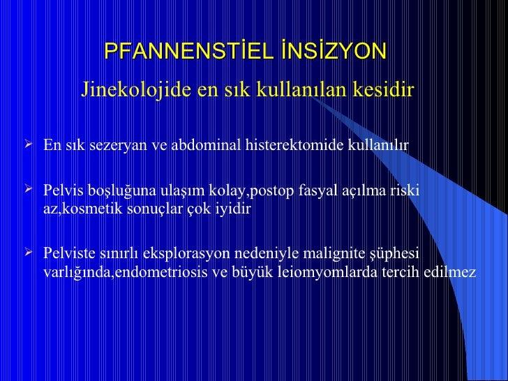 PFANNENSTİEL İNSİZYON <ul><li>Jinekolojide en sık kullanılan kesidir </li></ul><ul><li>En sık sezeryan ve abdominal hister...