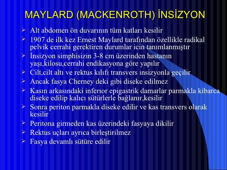 MAYLARD (MACKENROTH) İNSİZYON <ul><li>Alt abdomen ön duvarının tüm katları kesilir </li></ul><ul><li>1907 de ilk kez Ernes...