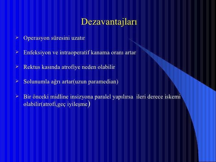 <ul><li>Dezavantajları </li></ul><ul><li>Operasyon süresini uzatır </li></ul><ul><li>Enfeksiyon ve intraoperatif kanama or...