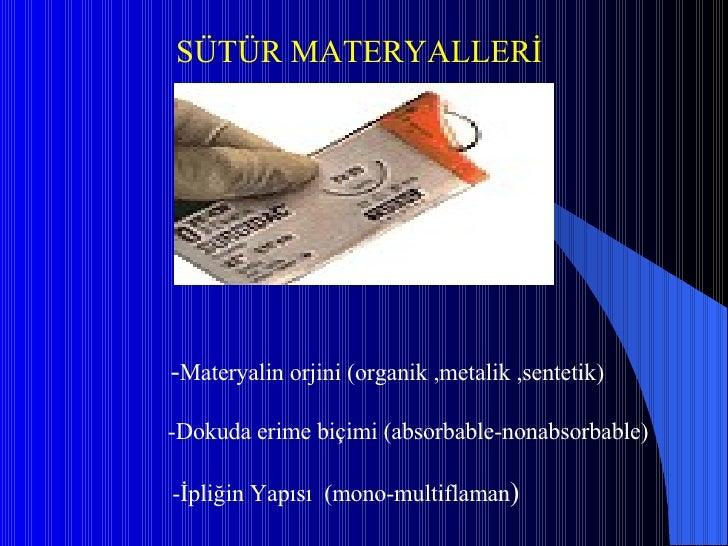 - Materyalin orjini (organik ,metalik ,sentetik) -Dokuda erime biçimi (absorbable-nonabsorbable)    -İpliğin Yapısı ...