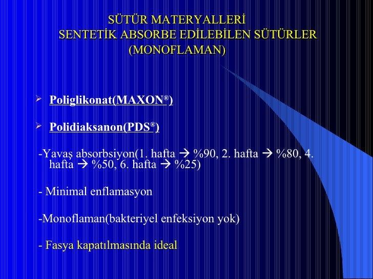 SÜTÜR MATERYALLERİ   SENTETİK ABSORBE EDİLEBİLEN SÜTÜRLER   (MONOFLAMAN) <ul><li>Poliglikonat(MAXON ® ) </li></ul><ul><li>...