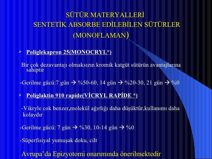 SÜTÜR MATERYALLERİ   SENTETİK ABSORBE EDİLEBİLEN SÜTÜRLER   (MONOFLAMAN ) <ul><li>Poliglekapron 25(MONOCRYL ® ) </li></ul>...