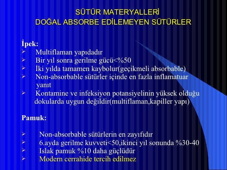 SÜTÜR MATERYALLERİ   DOĞAL ABSORBE EDİLEMEYEN SÜTÜRLER <ul><li>İpek:   </li></ul><ul><li>Multiflaman yapıdadır </li></ul><...