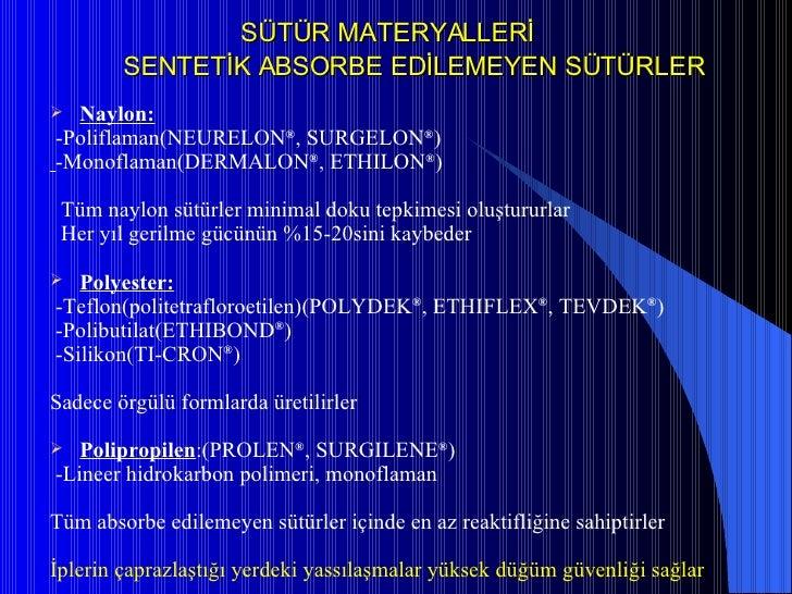SÜTÜR MATERYALLERİ  SENTETİK ABSORBE EDİLEMEYEN SÜTÜRLER <ul><li>Naylon: </li></ul><ul><li>-Poliflaman(NEURELON ® , SURGEL...
