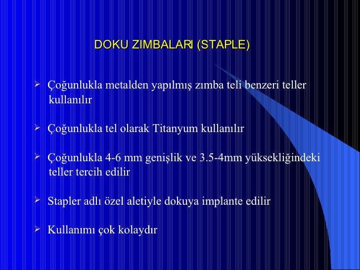 DOKU ZIMBALARI (STAPLE) <ul><li>Çoğunlukla metalden yapılmış zımba teli benzeri teller </li></ul><ul><li>kullanılır </li><...