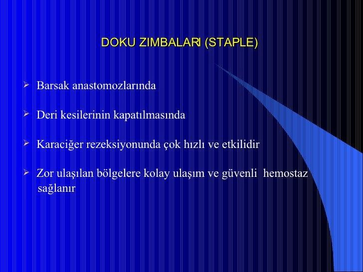 DOKU ZIMBALARI (STAPLE) <ul><li>Barsak anastomozlarında </li></ul><ul><li>Deri kesilerinin kapatılmasında </li></ul><ul><l...