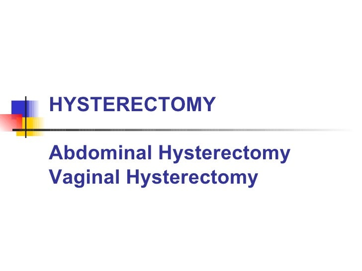 HYSTERECTOMY Abdominal Hysterectomy Vaginal Hysterectomy